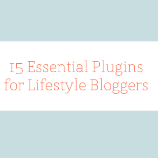 15 Essential Plugins for Lifestyle Bloggers