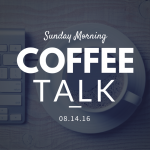 Coffee Talk  08.14.16