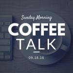 Coffee Talk 09.18.16