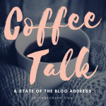 Coffee Talk & State of the Blog Address