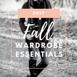 2017 Fall Wardrobe Essentials